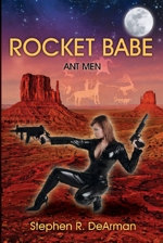 Rocket Babe - Ant Men by Stephen R. DeArman - The third book